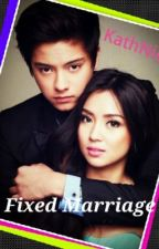 Fixed Marriage (KathNiel) by cuteandrea1