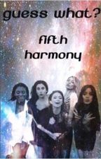 Guess What? Fifth Harmony by FigliodiAde99