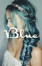 Blue. by LaRoseEternel27