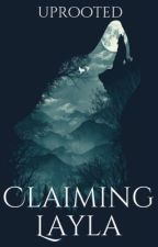 Claiming Layla by uprooted