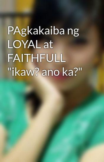 PAgkakaiba ng LOYAL at FAITHFULL