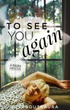 To See You Again: A Raura Fanfic by allaboutraura