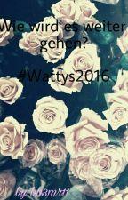 Wie wird es weiter gehen #Wattys2016 by mr11bb3