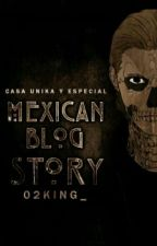 Mexican Blog Story by 02KING_