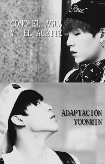 Como el agua y el aceite[Adaptación MinYoon/YoonMin]