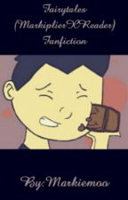 Fairytales (MarkiplierXReader Fan Fic) by Markiemoo