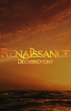 Renaissance - Tome III : Déchirement by yayajane1310