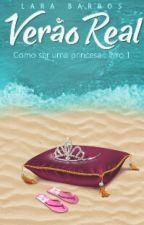 VERÃO REAL (Como ser uma Princesa Livro 1) by LaraBarros