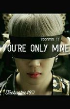 You're only MINE! (Yoonmin) by taekookie16