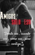 Amigos , solo eso ||Jos &' Tu|| {Hot} by ashleybae123456