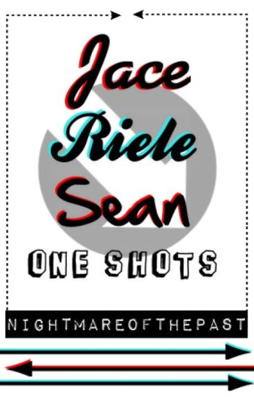 Jace Riele Sean One-Shots