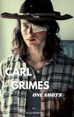 Carl Grimes One Shots by QueenMimi96