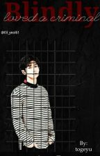 عمياء . احبت . مجرما ~ Blindly loved criminals by togeyu