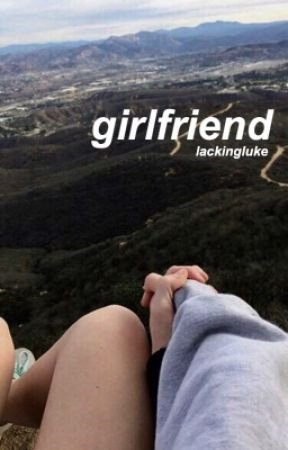 girlfriend // cth by lackingluke