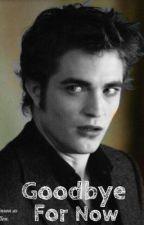 Goodbye For Now (Twilight Fan Fic) by littlehouse4evr