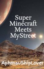 Super Minecraft Meets MyStreet (Slymau) by AphmauShipLover
