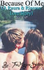 Because Of Me A Raura & Rinessa Love Story (Book 4) by TheMaranoSisters