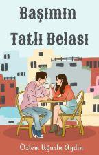 Başımın Tatlı Belası  #U.S. 3# Tamamlandı by UgurluAY