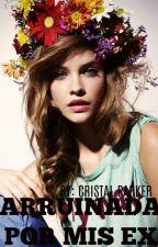 Arruinada Por Mis Ex by CristalParker