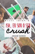 Isa, eu sou o seu crush [AMOSTRA] by ArianeGodoi