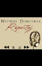 Wattpad Dedikoduları Röportajları by wattyde