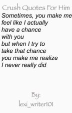 Crush quotes for him <3 by lexi_writer101