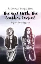The Girl With The Leather Jacket | A Lexark Fanfic by oshutitzfran