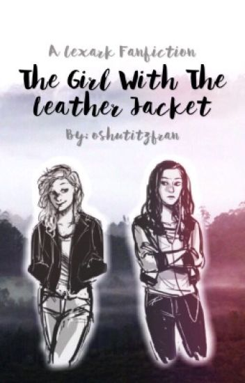 The Girl With The Leather Jacket | A Lexark Fanfic