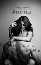Animal: Confessions Of a Dominant Man(Book 1) by LVD_AVO