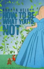 How to be what you're not   [ slow updates ] by foreverNovember