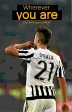 Wherever you are; Paulo Dybala by MilagrosMGC