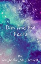 Dan and Phil Facts by You_Make_Me_Howell_