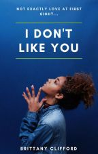 I Don't Like You by creatistx