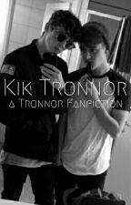 Kik ( A Tronnor Fanfic ) by TronnorJasparPhan