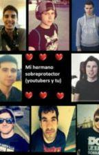 Mi Hermano Sobreprotector {Youtubers Y Tu} by LaDelCabelloAzul23
