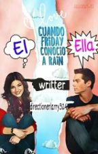 Cuando Friday conocio a Rain  [EDITANDO] by directionerlarry324