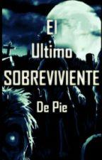 El Ultimo Sobreviviente De Pie  by rodrigo405