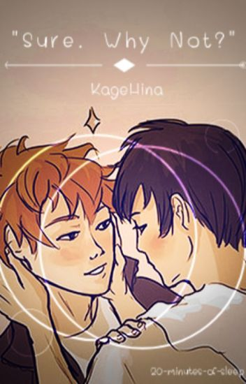 """Sure. Why Not?"" {kagehina}"