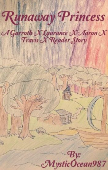 Runaway Princess (A Garroth x Laurance x Aaron x Travis x Reader Story)
