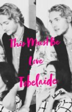 Tobalaide-This must be love  by MayaE01