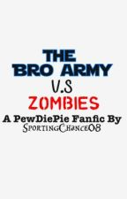 The Bro Army V.S Zombies (A PewDiePie Fanfic) by SportingChance08