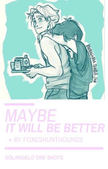Maybe it Will Be Better-Solangelo One Shots