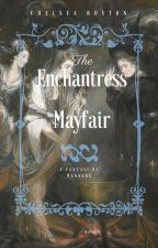 The Enchantress of Mayfair by RostonChelsea
