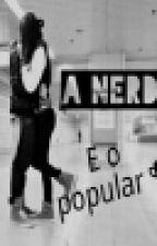 A nerd e o popular by Mariahelena161718