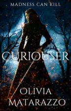 Curiouser by oliviamatarazzo