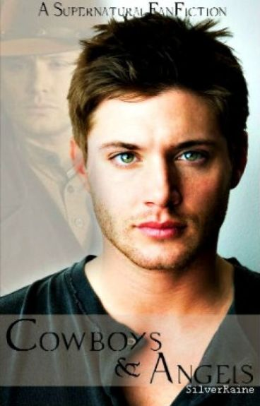 Cowboys and Angels (A Dean Winchester/ Supernatural FanFiction)