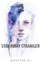 Stay Away Stranger (Completed) by whatthe_el