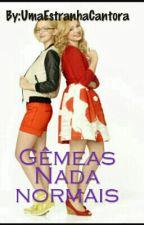 Gêmeas Nada Normais. by UmaGarotaDepressiva