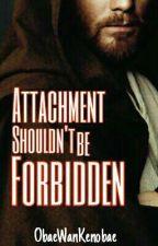Attachment Shouldn't be Forbidden (Obi-Wan x OC)》under edition by ObaeWanKenobae