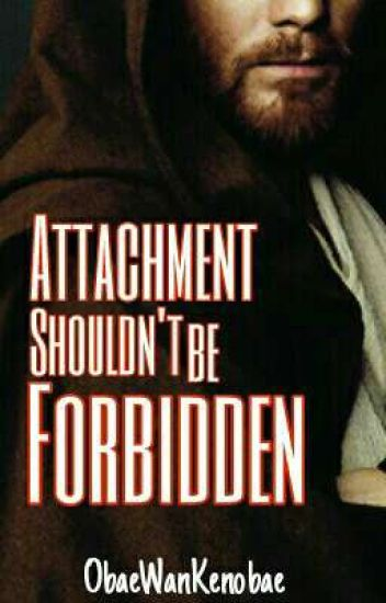 Attachment Shouldn't be Forbidden (Obi-Wan Kenobi)
